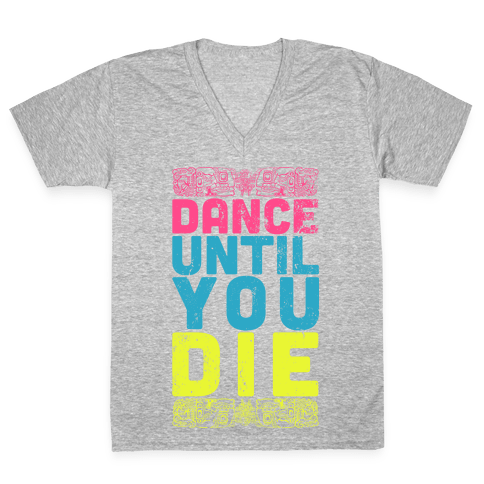 Dance Until You Die (Tank) V-Neck Tee Shirt