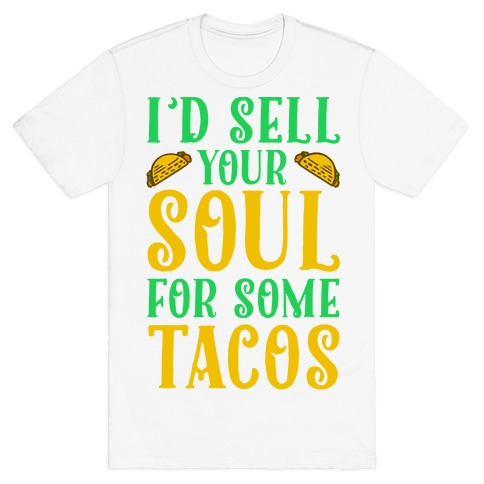 I'd Sell Your Soul for Some Tacos Mens T-Shirt