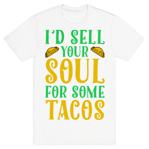 I'd Sell Your Soul for Some Tacos