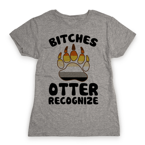 Bitches Otter Recognize Womens T-Shirt