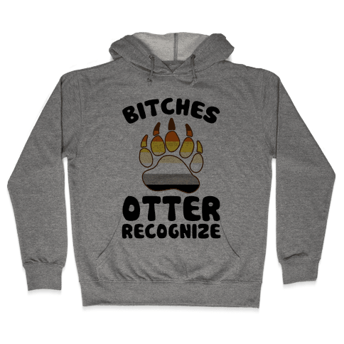 Bitches Otter Recognize Hooded Sweatshirt