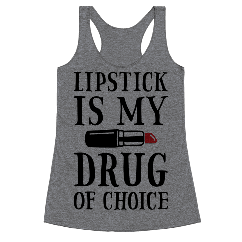 Lipstick Is My Drug Of Choice Racerback Tank Top