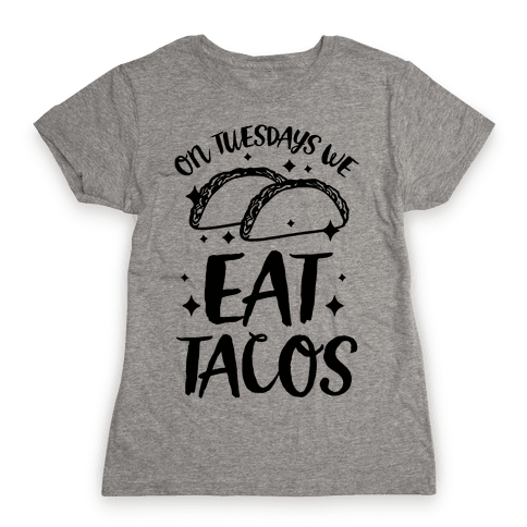 On Tuesdays We Eat Tacos Womens T-Shirt