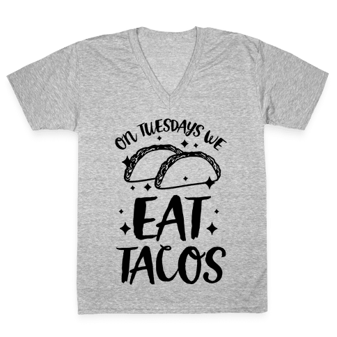 On Tuesdays We Eat Tacos V-Neck Tee Shirt