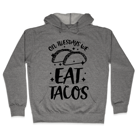 On Tuesdays We Eat Tacos Hooded Sweatshirt