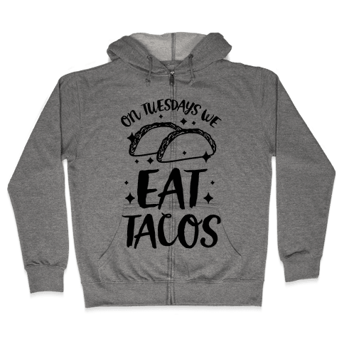 On Tuesdays We Eat Tacos Zip Hoodie