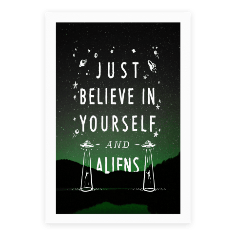 Just Believe In Yourself And Aliens Poster