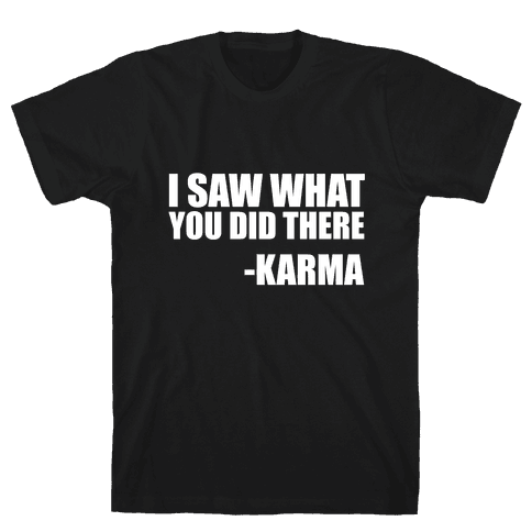 I Saw What You Did There- Karma Mens T-Shirt