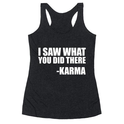 I Saw What You Did There- Karma Racerback Tank Top