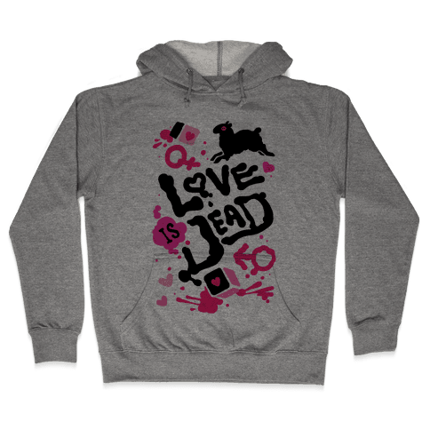Love Is Dead Hooded Sweatshirt