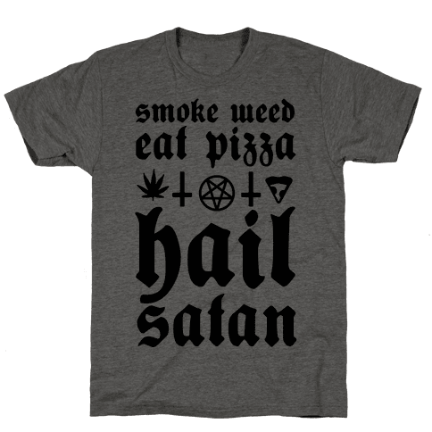 Smoke Weed, Eat Pizza, Hail Satan Mens T-Shirt