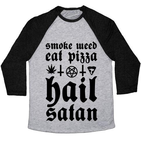 Smoke Weed, Eat Pizza, Hail Satan Baseball Tee