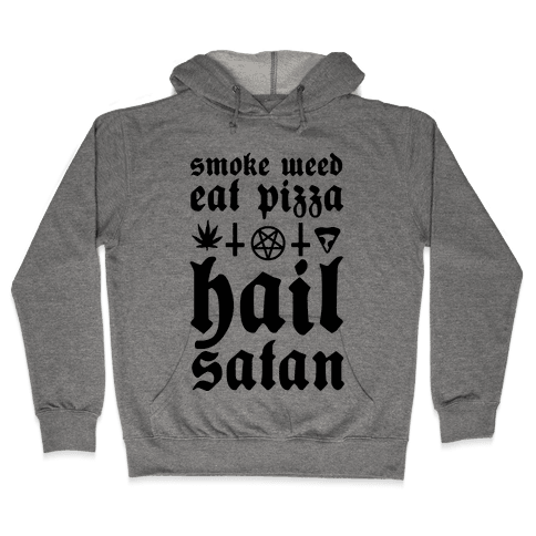 Smoke Weed, Eat Pizza, Hail Satan Hooded Sweatshirt
