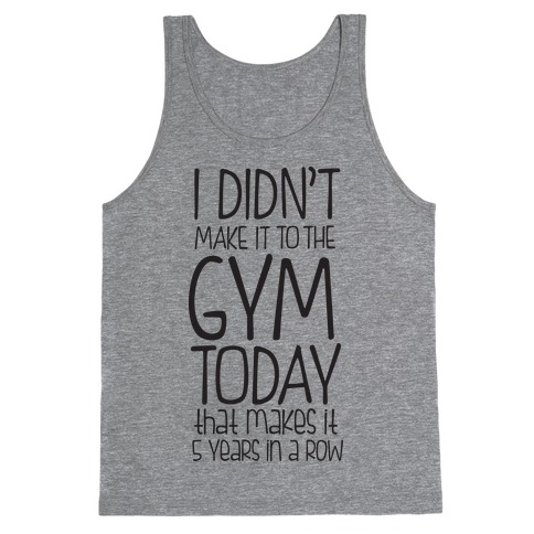 Didn't Make it to the Gym Tank Top