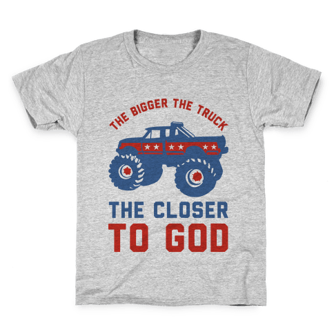 The Bigger the Truck the Closer to God Kids T-Shirt