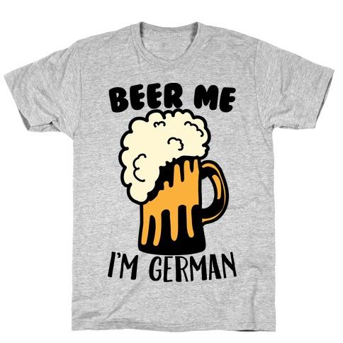Beer Me I'm German T-Shirt