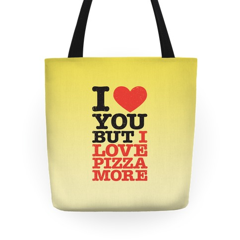 I Love You But I Love Pizza More Tote