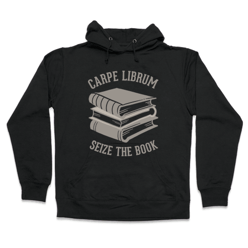 Carpe Librum (Seize The Book) Hooded Sweatshirt
