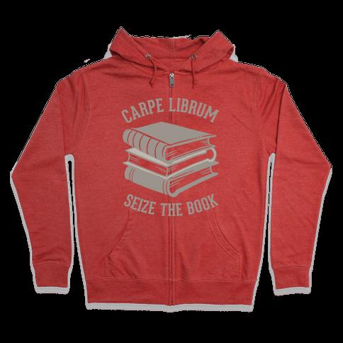 Carpe Librum (Seize The Book) Zip Hoodie