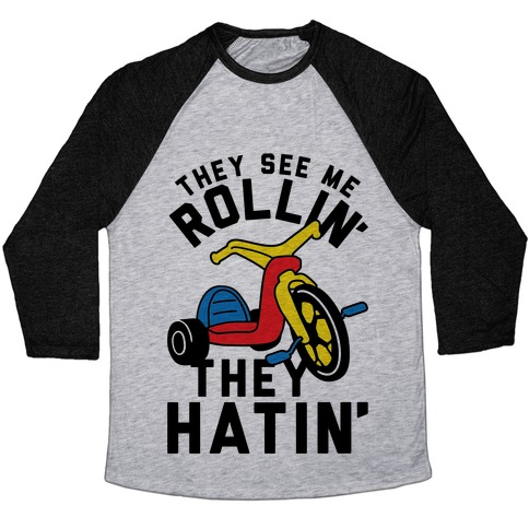 They See Me Rollin' Big Wheel Baseball Tee