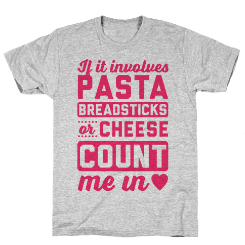 If It Involves Pasta, Breadsticks Or Cheese Count Me In Mens T-Shirt