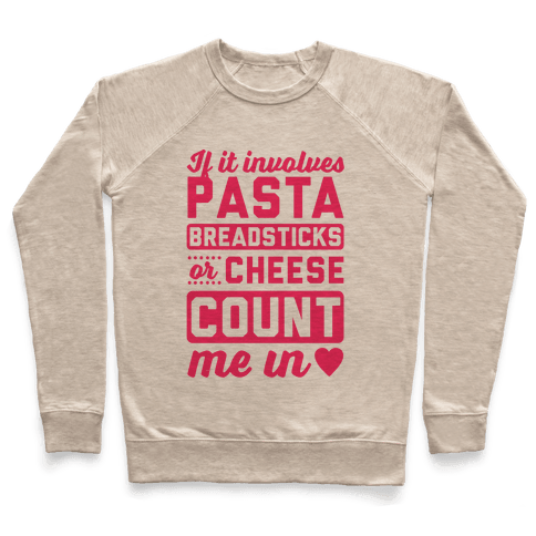 If It Involves Pasta, Breadsticks Or Cheese Count Me In Pullover