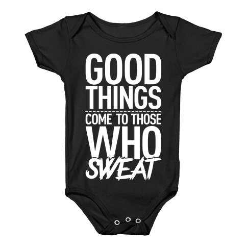Good Things Come To Those Who Sweat Baby Onesy