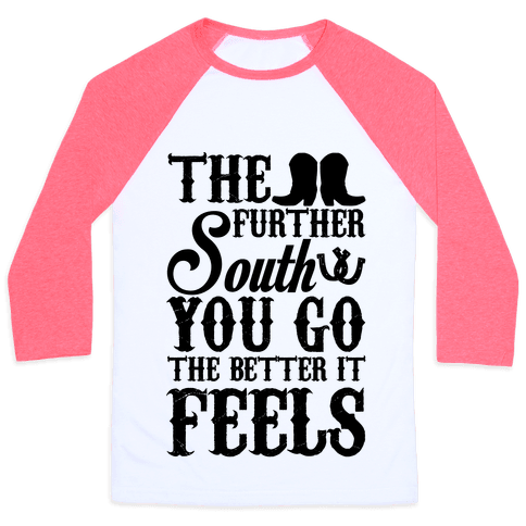 The Further South You Go The Better it Feels (Black Text) Baseball Tee