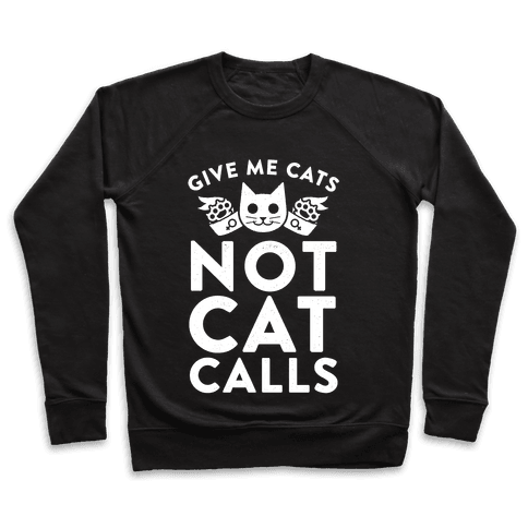 Give Me Cat's. Not Catcalls Pullover