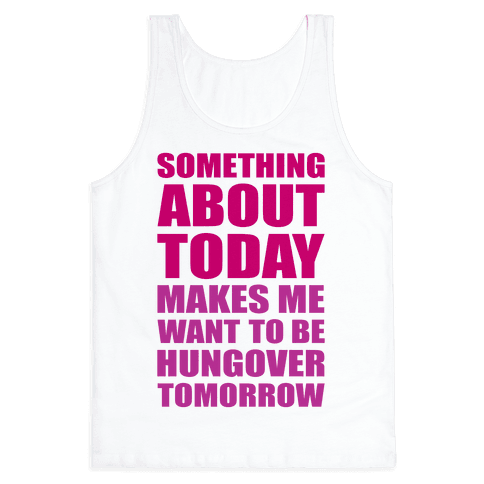 Hungover Tomorrow Tank Top