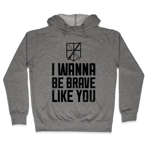 I Wanna Be Brave Like You Hooded Sweatshirt