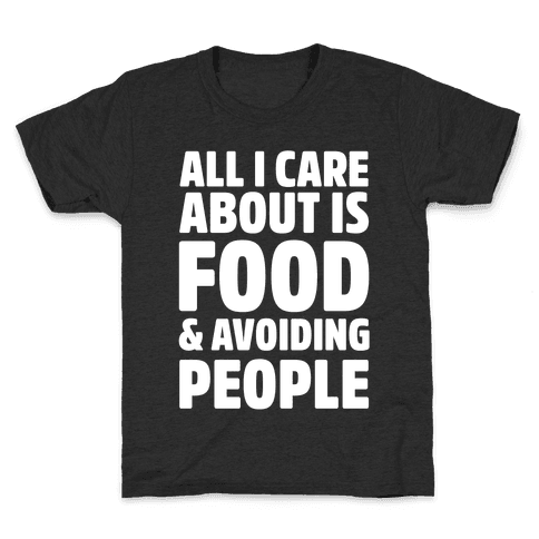 All I Care About is Food and Avoiding People Kids T-Shirt