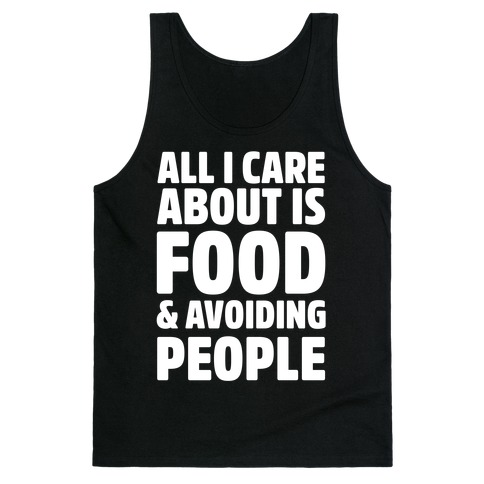 All I Care About is Food and Avoiding People Tank Top