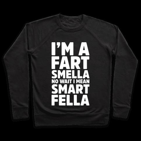 I'm a Fart Smella No Wait I Mean Smart Fella Pullover