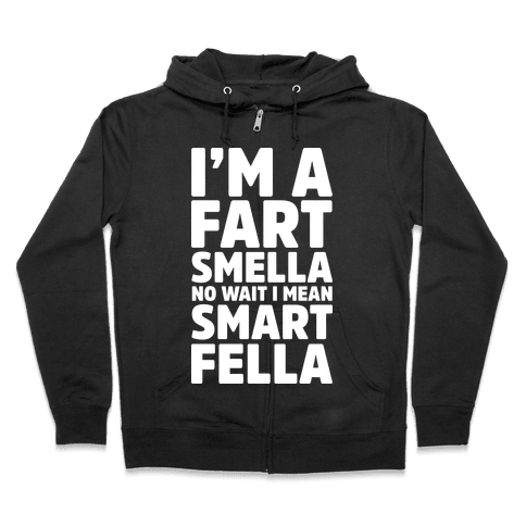 I'm a Fart Smella No Wait I Mean Smart Fella Zip Hoodie
