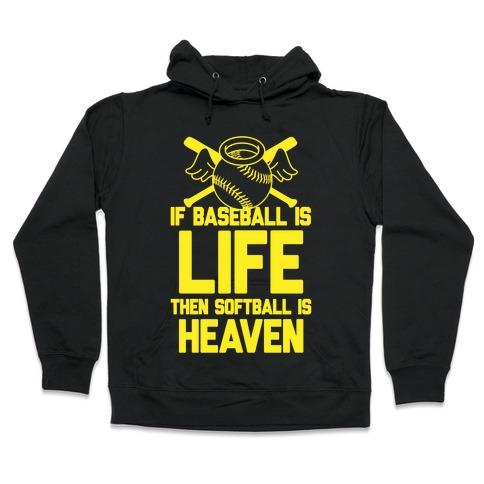If Baseball Is Life Then Softball Is Heaven Hooded Sweatshirt