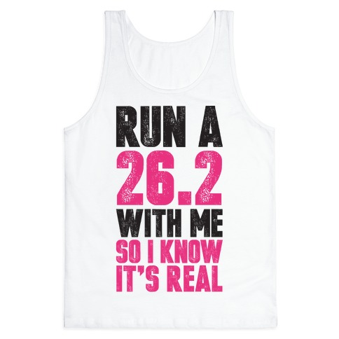 Run a 26.2 With Me So I Know It's Real Tank Top