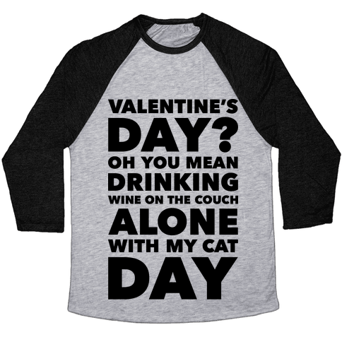 Valentine's Day Alone With My Cat Baseball Tee