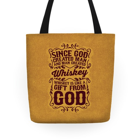 Whiskey is Like a Gift From God Tote