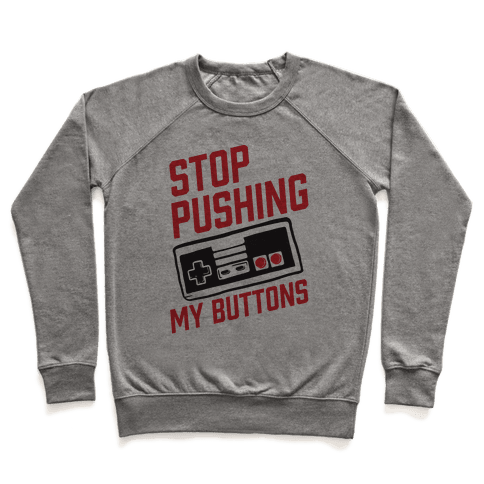 Stop Pushing My Buttons Pullover