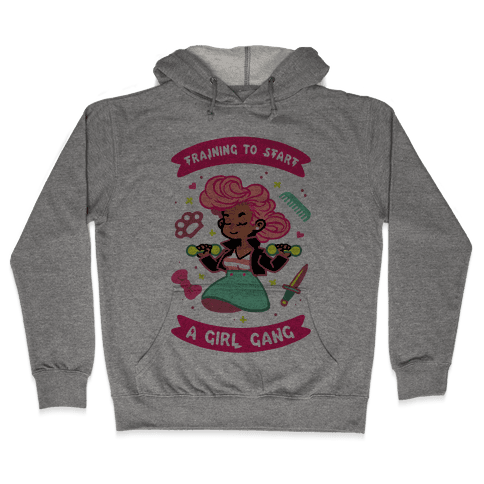 Training To Start A Girl Gang Hooded Sweatshirt
