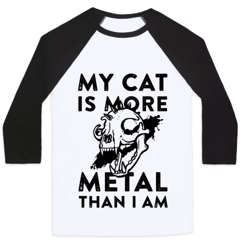 My Cat is More Metal Than I Am Baseball Tee