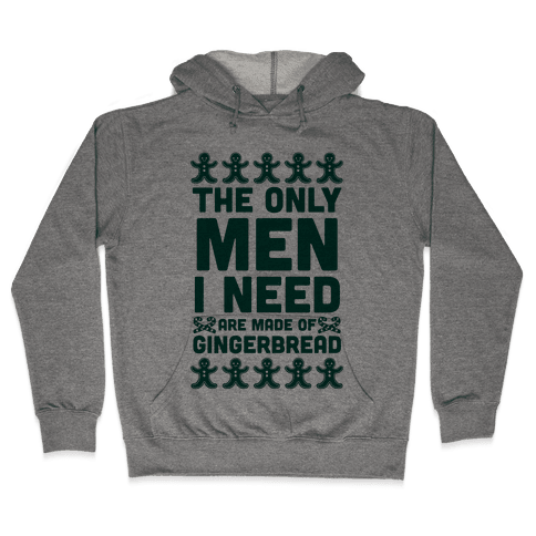 The Only Men I Need Are Made Of Gingerbread Hooded Sweatshirt