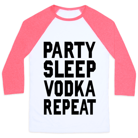 Party Sleep Vodka Repeat Baseball Tee