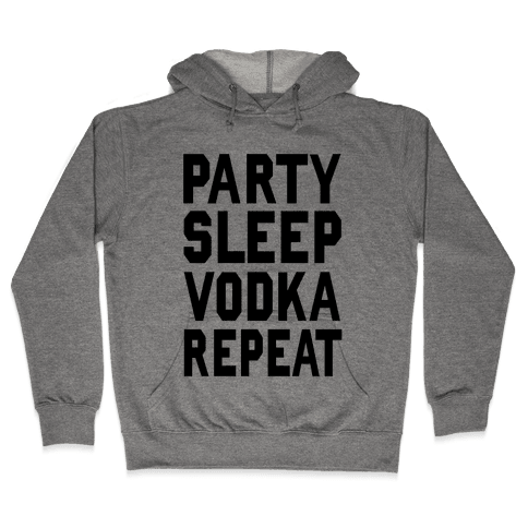 Party Sleep Vodka Repeat Hooded Sweatshirt