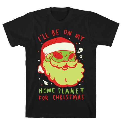 I'll Be On My Home Planet For Christmas Mens T-Shirt