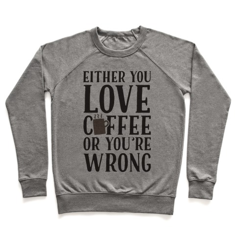 Either You Love Coffee Or You're Wrong Pullover