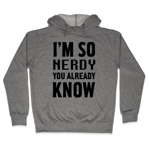 I'm So Nerdy You Already Know Hooded Sweatshirt