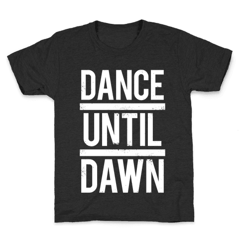 Dance Until Dawn (White Ink) Kids T-Shirt