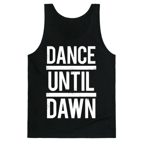 Dance Until Dawn (White Ink) Tank Top